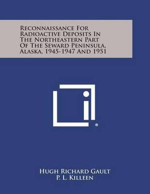 Reconnaissance for Radioactive Deposits in the Northeastern Part of the Seward Peninsula, Alaska, 1945-1947 and 1951