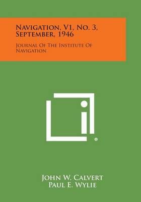 Navigation, V1, No. 3, September, 1946: Journal of the Institute of Navigation