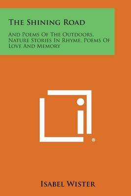 The Shining Road: And Poems of the Outdoors, Nature Stories in Rhyme, Poems of Love and Memory