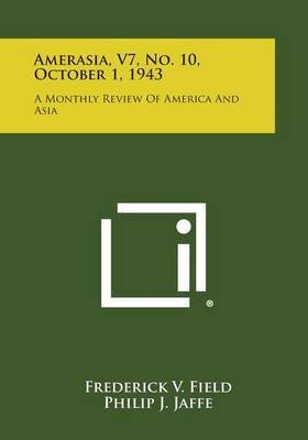 Amerasia, V7, No. 10, October 1, 1943: A Monthly Review of America and Asia