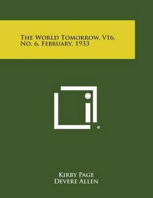 The World Tomorrow, V16, No. 6, February, 1933