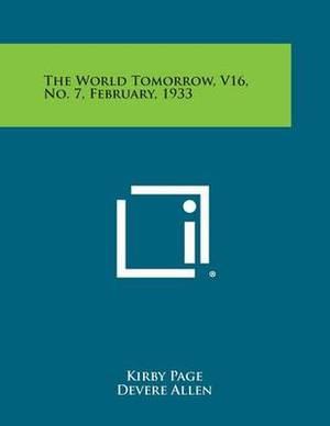 The World Tomorrow, V16, No. 7, February, 1933