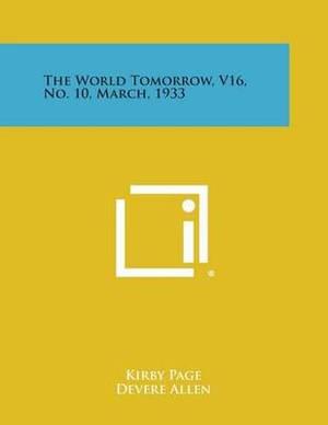 The World Tomorrow, V16, No. 10, March, 1933