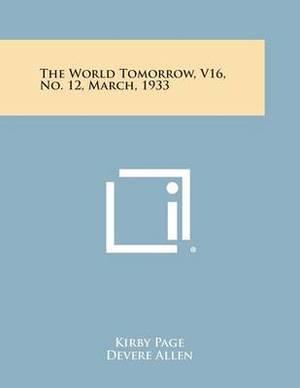 The World Tomorrow, V16, No. 12, March, 1933