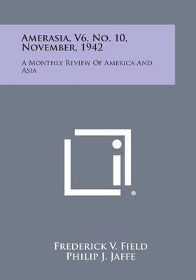 Amerasia, V6, No. 10, November, 1942: A Monthly Review of America and Asia