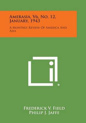 Amerasia, V6, No. 12, January, 1943: A Monthly Review of America and Asia