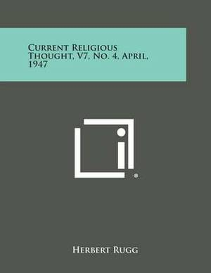 Current Religious Thought, V7, No. 4, April, 1947