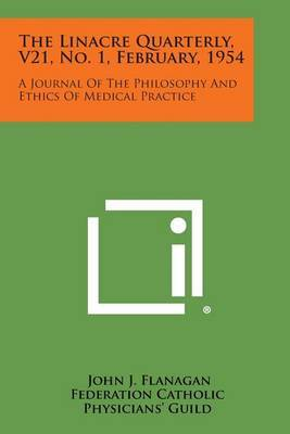 The Linacre Quarterly, V21, No. 1, February, 1954: A Journal of the Philosophy and Ethics of Medical Practice