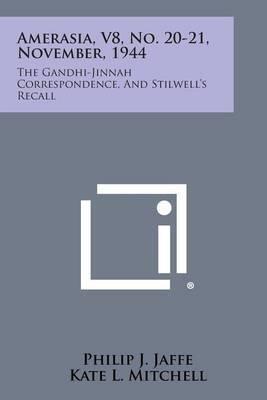Amerasia, V8, No. 20-21, November, 1944: The Gandhi-Jinnah Correspondence, and Stilwell's Recall