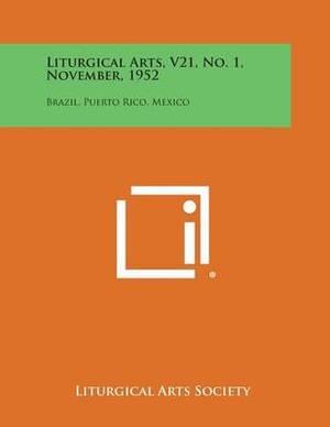 Liturgical Arts, V21, No. 1, November, 1952: Brazil, Puerto Rico, Mexico