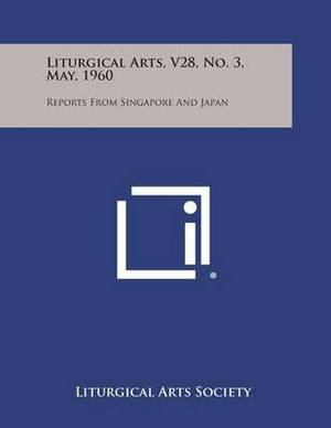 Liturgical Arts, V28, No. 3, May, 1960: Reports from Singapore and Japan