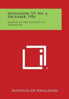 Navigation, V5, No. 4, December, 1956: Journal of the Institute of Navigation