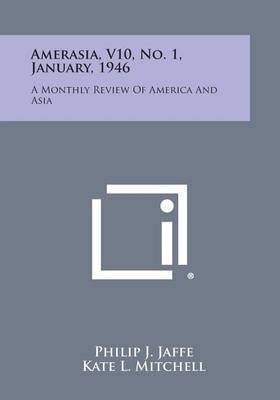 Amerasia, V10, No. 1, January, 1946: A Monthly Review of America and Asia