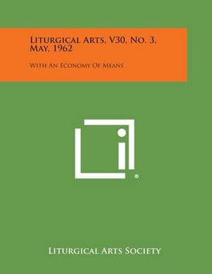 Liturgical Arts, V30, No. 3, May, 1962: With an Economy of Means