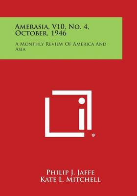 Amerasia, V10, No. 4, October, 1946: A Monthly Review of America and Asia