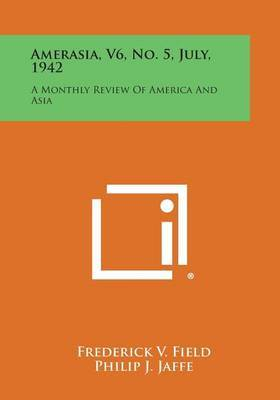 Amerasia, V6, No. 5, July, 1942: A Monthly Review of America and Asia