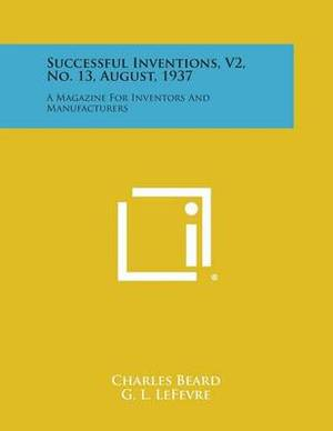Successful Inventions, V2, No. 13, August, 1937: A Magazine for Inventors and Manufacturers