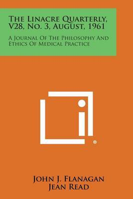 The Linacre Quarterly, V28, No. 3, August, 1961: A Journal of the Philosophy and Ethics of Medical Practice