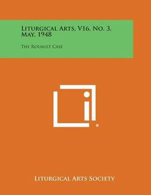 Liturgical Arts, V16, No. 3, May, 1948: The Rouault Case