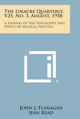 The Linacre Quarterly, V25, No. 3, August, 1958: A Journal of the Philosophy and Ethics of Medical Practice