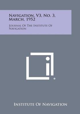 Navigation, V3, No. 3, March, 1952: Journal of the Institute of Navigation
