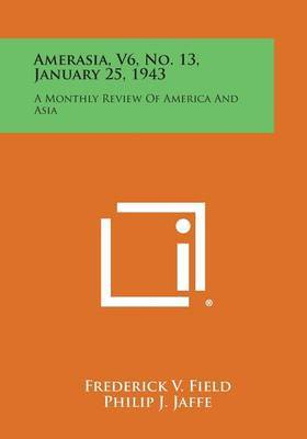Amerasia, V6, No. 13, January 25, 1943: A Monthly Review of America and Asia