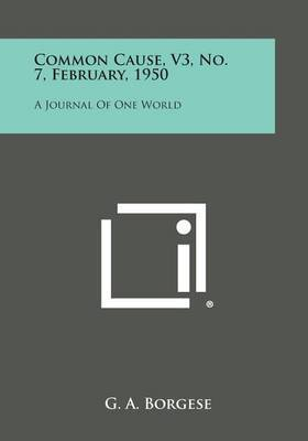 Common Cause, V3, No. 7, February, 1950: A Journal of One World