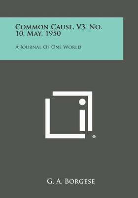 Common Cause, V3, No. 10, May, 1950: A Journal of One World