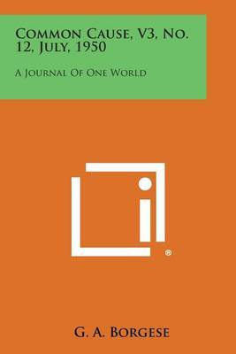 Common Cause, V3, No. 12, July, 1950: A Journal of One World