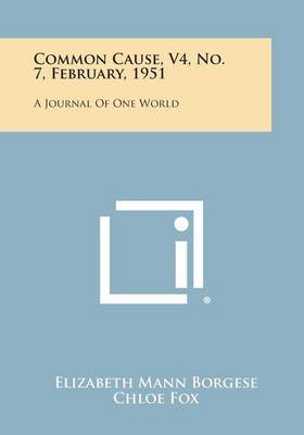 Common Cause, V4, No. 7, February, 1951: A Journal of One World