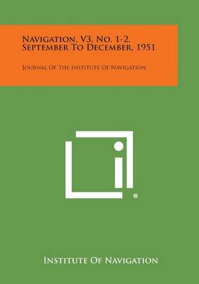 Navigation, V3, No. 1-2, September to December, 1951: Journal of the Institute of Navigation