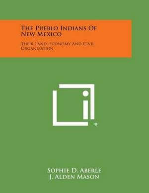 The Pueblo Indians of New Mexico: Their Land, Economy and Civil Organization