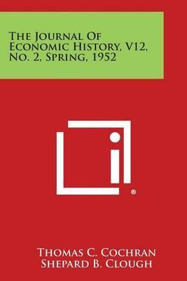 The Journal of Economic History, V12, No. 2, Spring, 1952