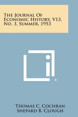 The Journal of Economic History, V13, No. 3, Summer, 1953