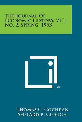 The Journal of Economic History, V13, No. 2, Spring, 1953