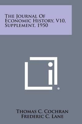 The Journal of Economic History, V10, Supplement, 1950