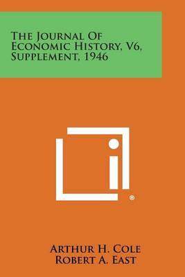 The Journal of Economic History, V6, Supplement, 1946