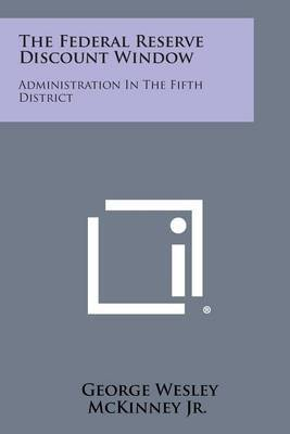 The Federal Reserve Discount Window: Administration in the Fifth District