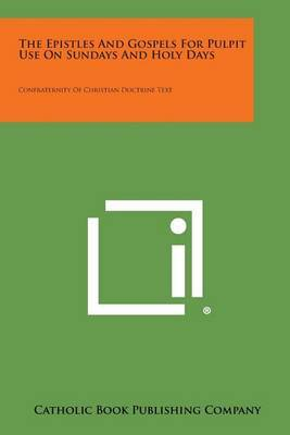 The Epistles and Gospels for Pulpit Use on Sundays and Holy Days: Confraternity of Christian Doctrine Text