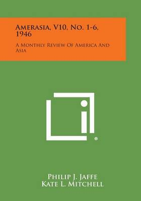 Amerasia, V10, No. 1-6, 1946: A Monthly Review of America and Asia
