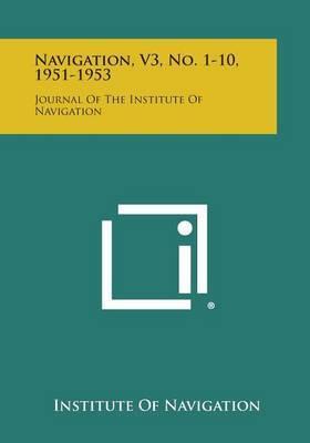 Navigation, V3, No. 1-10, 1951-1953: Journal of the Institute of Navigation