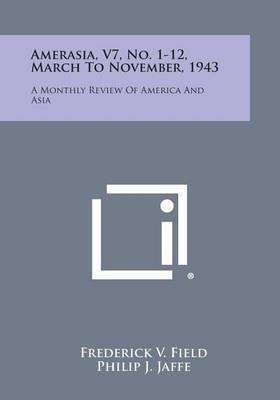 Amerasia, V7, No. 1-12, March to November, 1943: A Monthly Review of America and Asia