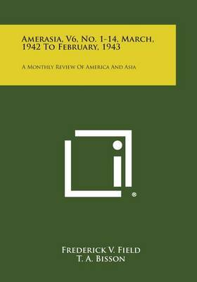 Amerasia, V6, No. 1-14, March, 1942 to February, 1943: A Monthly Review of America and Asia