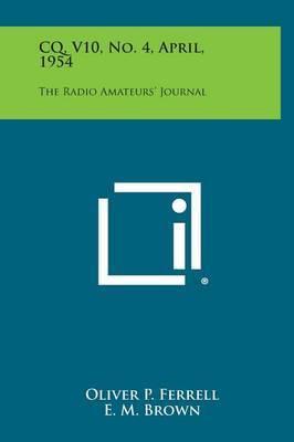 CQ, V10, No. 4, April, 1954: The Radio Amateurs' Journal