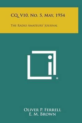 CQ, V10, No. 5, May, 1954: The Radio Amateurs' Journal