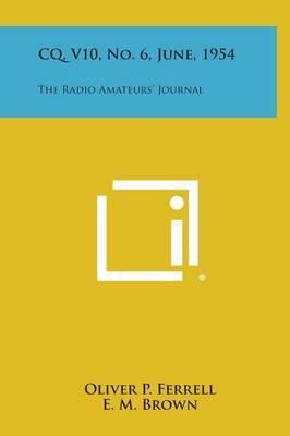 CQ, V10, No. 6, June, 1954: The Radio Amateurs' Journal