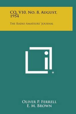 CQ, V10, No. 8, August, 1954: The Radio Amateurs' Journal