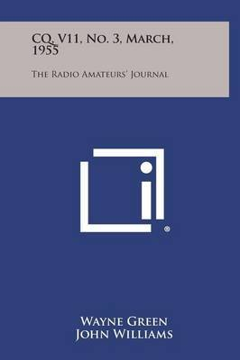 CQ, V11, No. 3, March, 1955: The Radio Amateurs' Journal