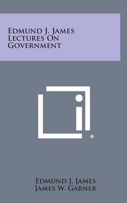 Edmund J. James Lectures on Government