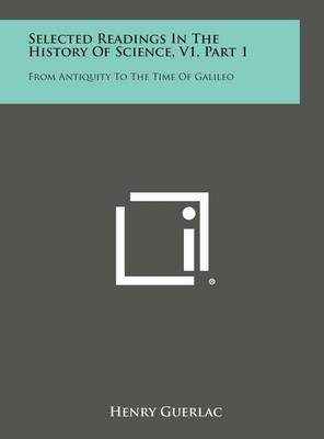 Selected Readings in the History of Science, V1, Part 1: From Antiquity to the Time of Galileo